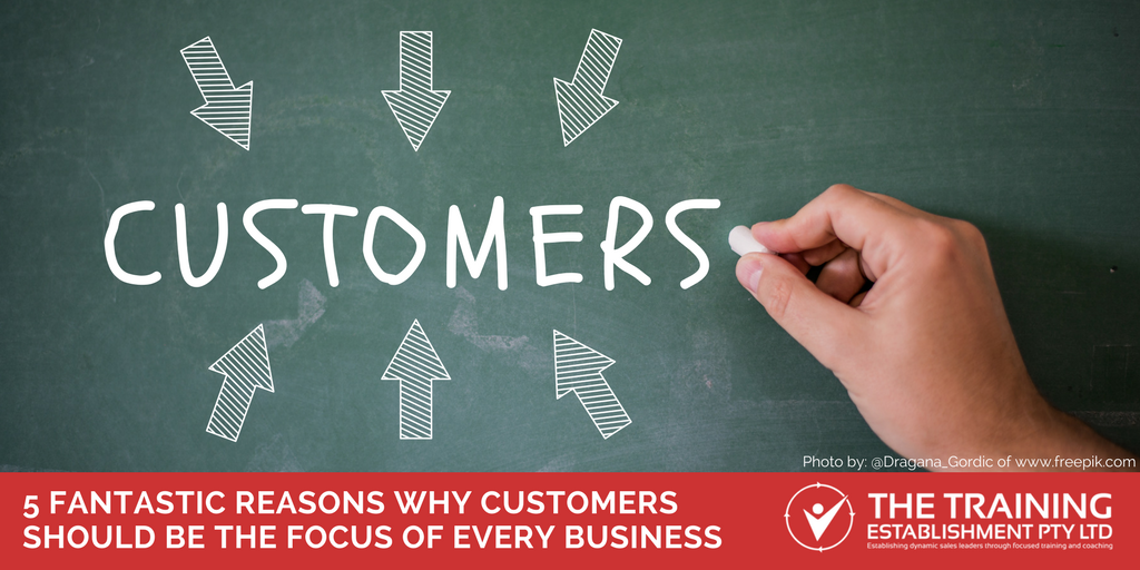 5 fantastic reasons why customers should be the focus of every business